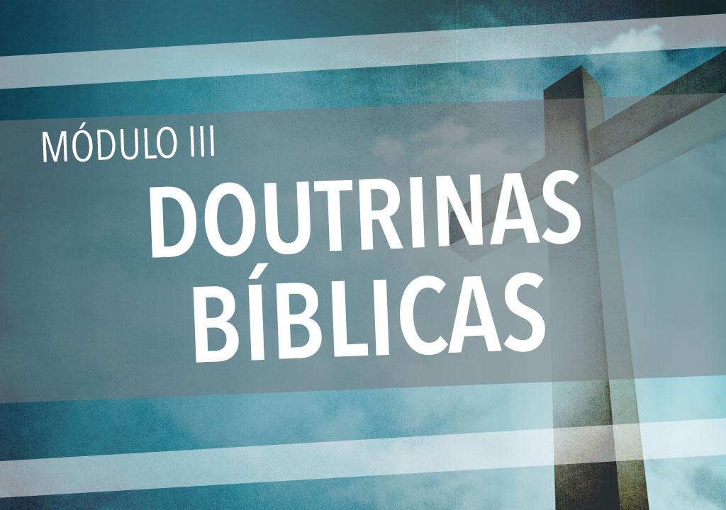 Módulo III: Doutrinas Bíblicas (Teologia: curso básico)
